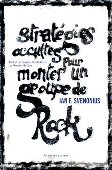 """""""Stratégies occultes pour monter un groupe de Rock"""" par Ian F. Svenonius"""