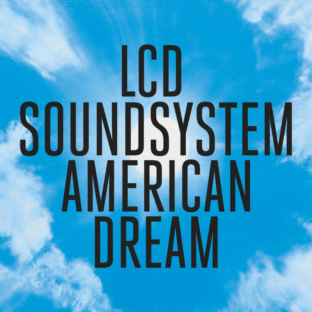 lcd soundsystem american dream 2017 capitol records electro post-punk dfa james murphy critique review chronique nancy whang gavin russom pat mahoney al doyle tyler pope